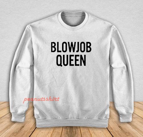 Blowjob Queen Sweatshirt
