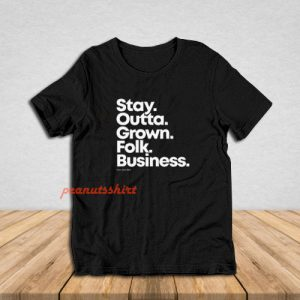 Stay Outta Grown Folks Business T-Shirt