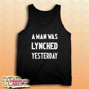 A Man Was Lynched Yesterday Tank Top