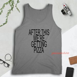 After This We're Getting Pizza Tank Top for Unisex