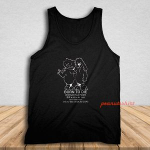 Born To Die World A Fuck Tank Top for Unisex