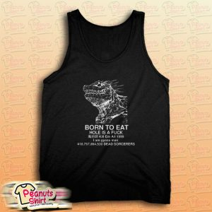 Born To Eat Hole Is A Fuck Tank Top for Unisex
