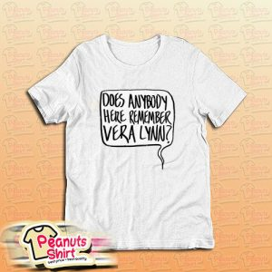 Does Anybody Here Remember Vera Lynn T-Shirt