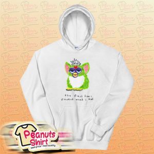 Furby The First Time I Smoked Weed I Died Hoodie