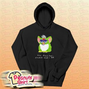 Furby The First Time I Smoked Weed I Died Hoodie For Unisex