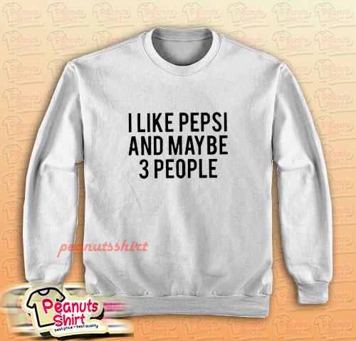 I Like Pepsi and Maybe 3 People Sweatshirt