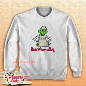 Bah Who-mBug Grinch Sweatshirt