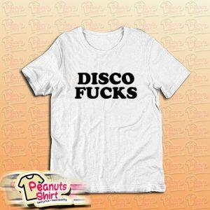 DISCO FUCKS T-Shirt For Unisex