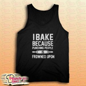 I Bake Because Punching People is Frowned Upon Tank Top