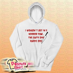I Wouldn't Last In A Horror Film Hoodie