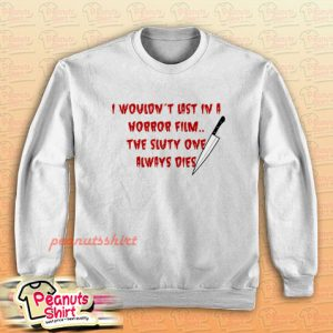 I Wouldn't Last In A Horror Film Sweatshirt