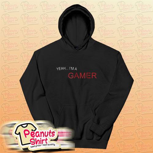 Yeah I'm a gamer Hoodie