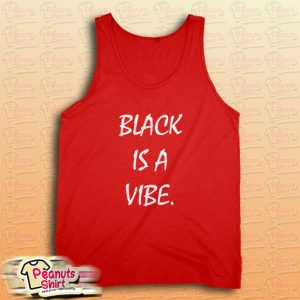 Black is a Vibe Tank Top for Unisex
