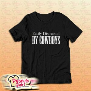 Easily Distracted BY COWBOYS T-Shirt