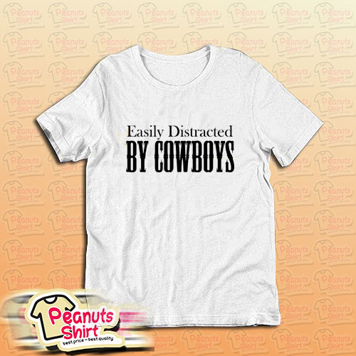 Easily Distracted BY COWBOYS T-Shirt for Unisex