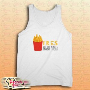Fries Are The Devils Starchy Fingers Tank Top