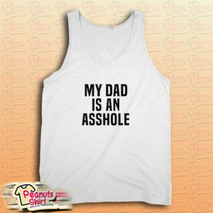 My Dad Is An Asshole Tank Top