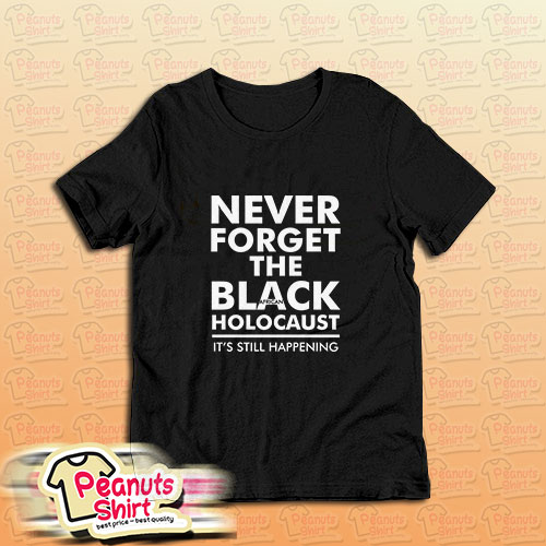 Never Forget the Black African Holocaust T-Shirt