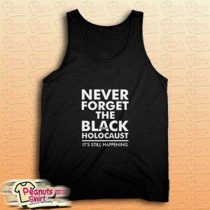 Never Forget the Black African Holocaust Tank Top