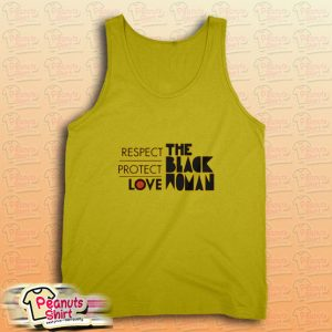 Respect Protect Love The Black Woman Tank Top