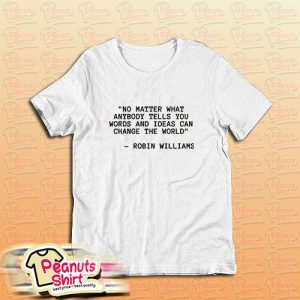 The World Robin Williams Quotey T-Shirt