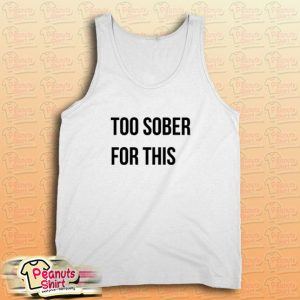 Too Sober For This Tank Top for Unisex