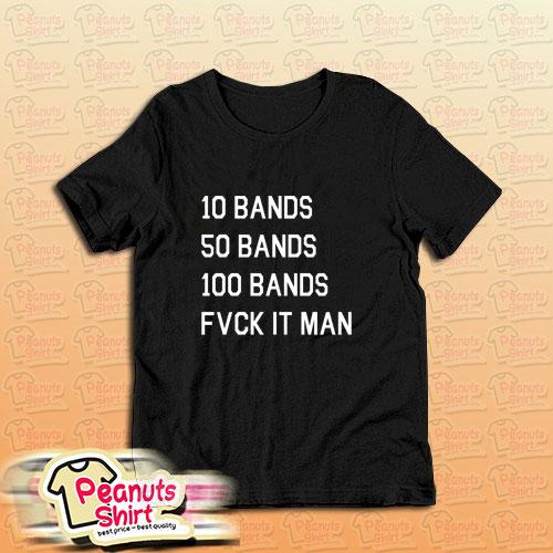 10 Bands 50 Bands 100 Bands T-Shirt