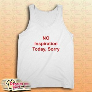 NO Inspiration Today Sorry Tank Top