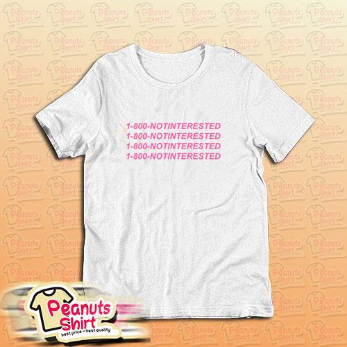 1 800 Notinterested T-Shirt