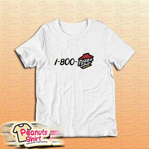 1 800 Pizza Slut T-Shirt