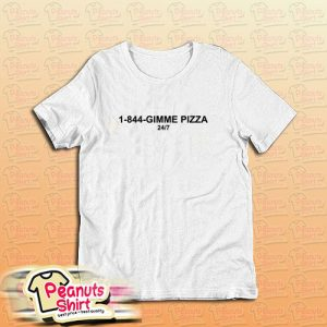 1 844 Gimme Pizza T-Shirt
