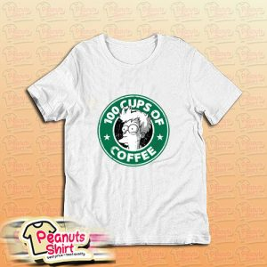 100 Cups Of Coffee T-Shirt