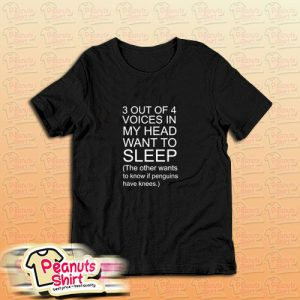 3 Out Of 4 Voices In My Head Want To Slepp T-Shirt