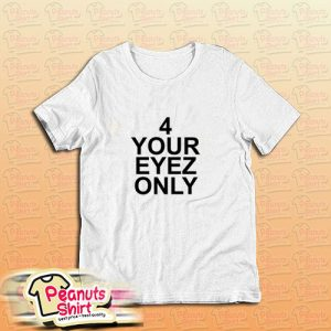 4 Your Eyez Only T-Shirt
