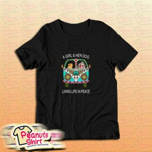 A Girl And Her Dog Living In Peace T-Shirt