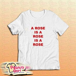 A Rose Is A Rose Is A Rose T-Shirt
