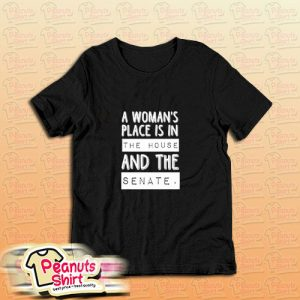 A Womans Place Is The House And The Senate T-Shirt