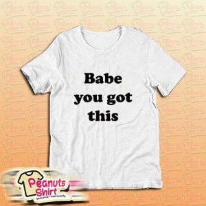 Babe You Got This T-Shirt