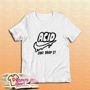 Acid Just Drop It T-Shirt