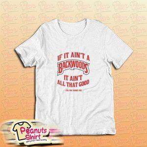Mac Dre Backwoods Blunts If it aint a backwood T-Shirt