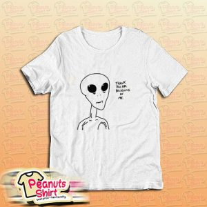 Alien Thank You For Believing T-Shirt