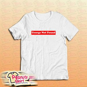 George Not Found T-Shirt