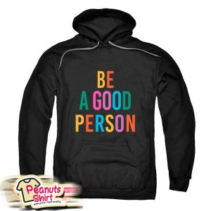 Be A Good Person Hoodie