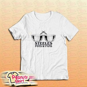 Steeles Pots And Pans T-Shirt